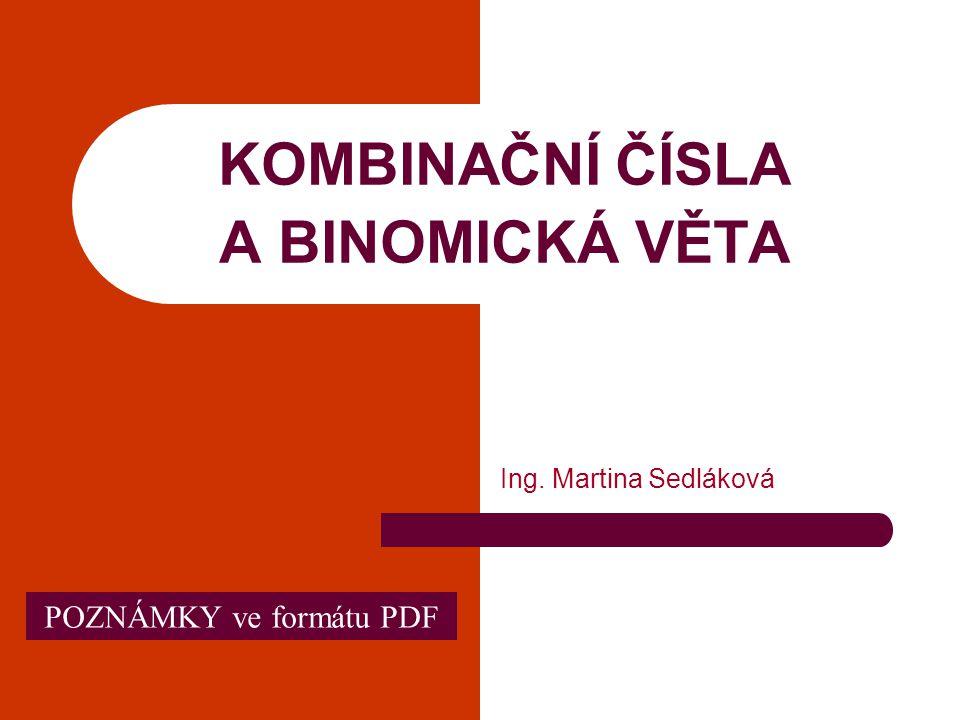 KOMBINAČNÍ ČÍSLA A BINOMICKÁ VĚTA Ing. Martina Sedláková POZNÁMKY ve formátu PDF