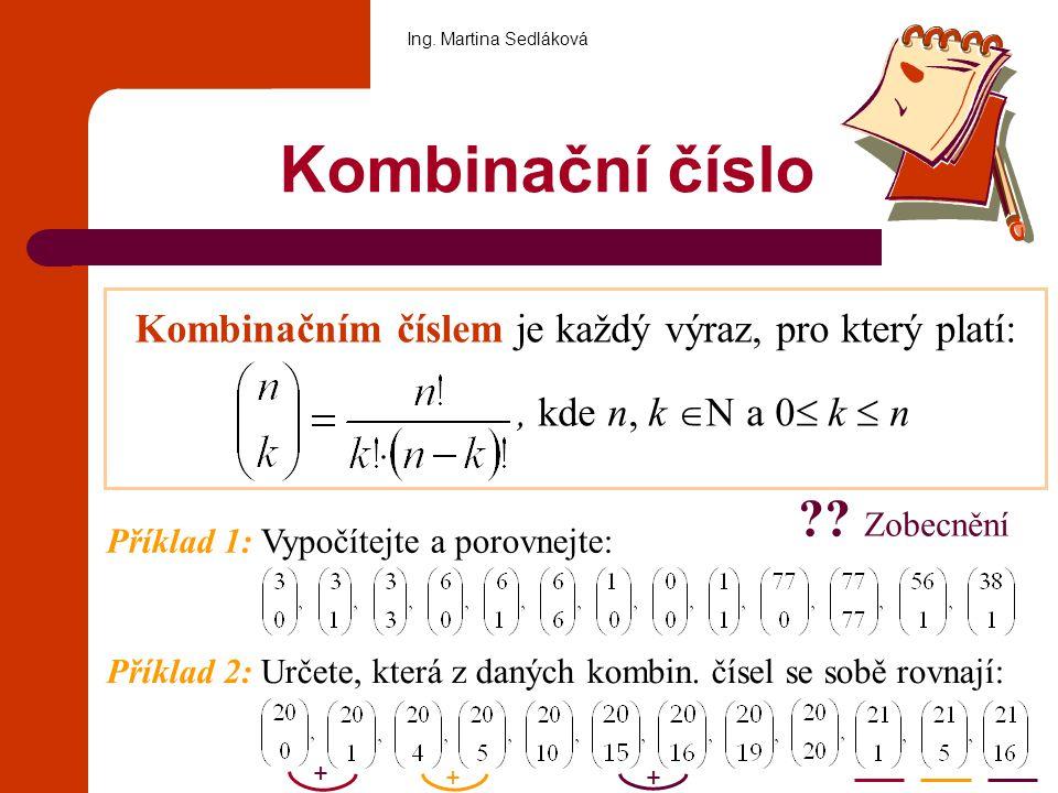 Vlastnosti kombinačních čísel Pro všechna přirozená čísla n, k taková, že n ≥ k (k+1) platí: Ing.