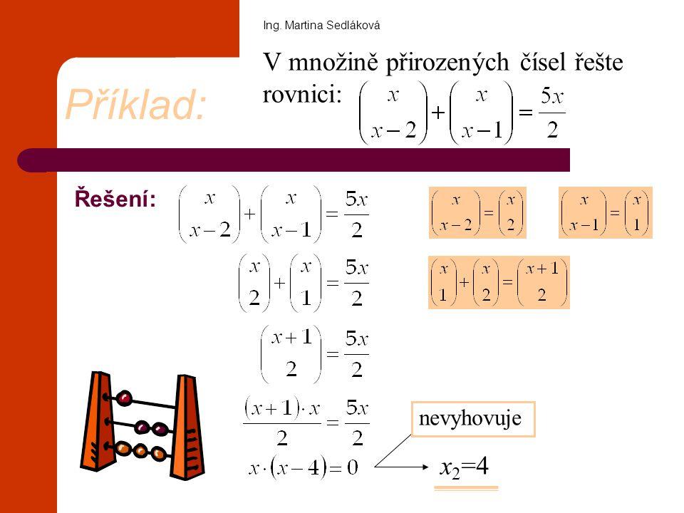 Řešení: V množině přirozených čísel řešte rovnici: Příklad: x 1 =0 nevyhovuje x 2 =4 Ing. Martina Sedláková