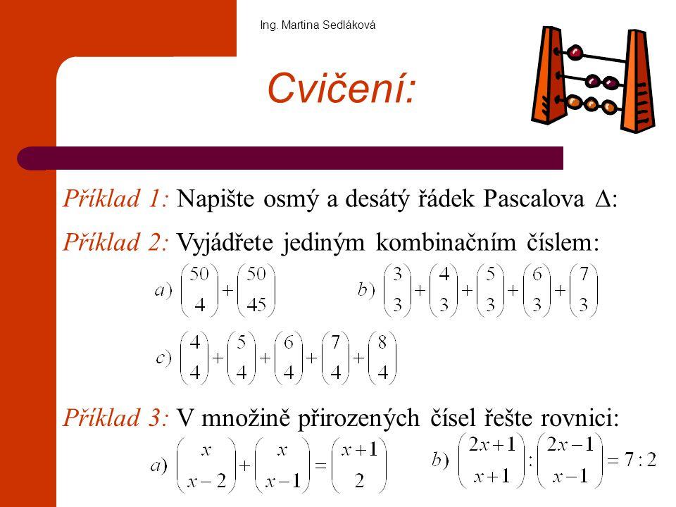 Cvičení: Příklad 1: Napište osmý a desátý řádek Pascalova ∆: Příklad 2: Vyjádřete jediným kombinačním číslem: Příklad 3: V množině přirozených čísel ř
