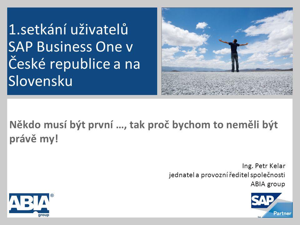 Program setkání 13.10.2011 09:00 – Zahájení a organizační pokyny 09:15 – Úvod 09:30 – Profesionálním přístupem k dlouhodobému partnerství 10:00 – 1.referenční příběh – SuperPet 10:05 – přestávka 10:20 – Novinky ve verzi 8.8.2 (RampUp 4Q.2011-1.Q 2012) 10:55 – Mobilní přístupy, iPhone, iPad, RSP technologie 11:30 – SAP Business One on Memory 12:00 – 2.referenční příběh – MERIDA CZECH 12:15 – zveme Vás na společný oběd 13:00 – Mobilní skladník a čárové kódy 13:30 – 3.referenční příběh – BBA Hranice 13:35 – přestávka 13:45 – 4.referenční příběh – FAGOR SLOVENSKO 13:50 – B1UP a jeho nové funkce 14:50 – losování výherce, závěr