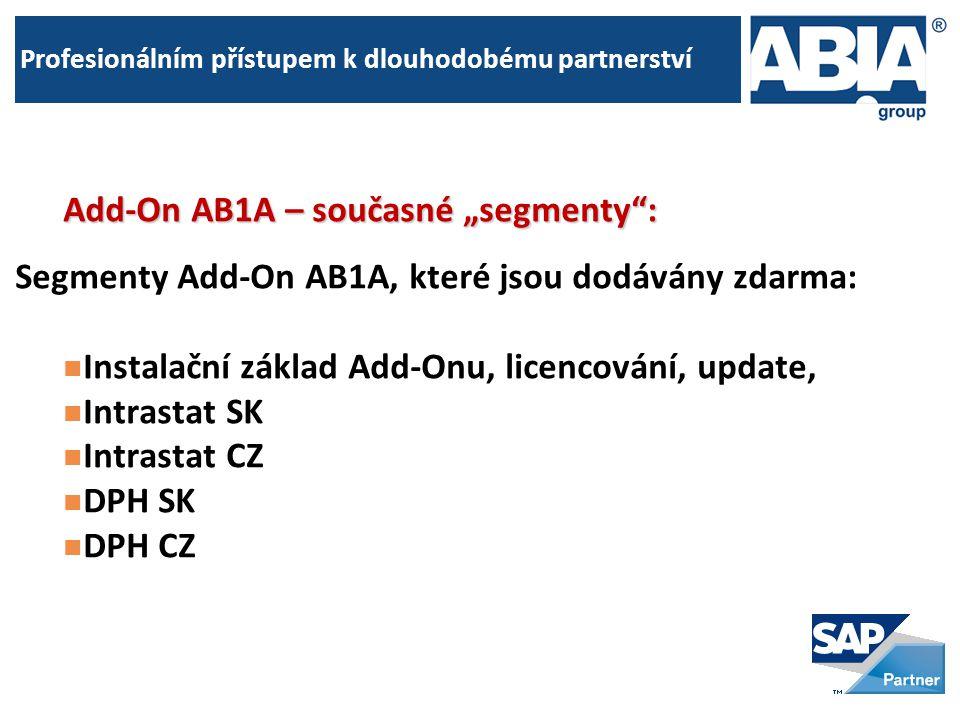 """Add-On AB1A – současné """"segmenty : Segmenty Add-On AB1A, které jsou dodávány zdarma:  Instalační základ Add-Onu, licencování, update,  Intrastat SK  Intrastat CZ  DPH SK  DPH CZ"""