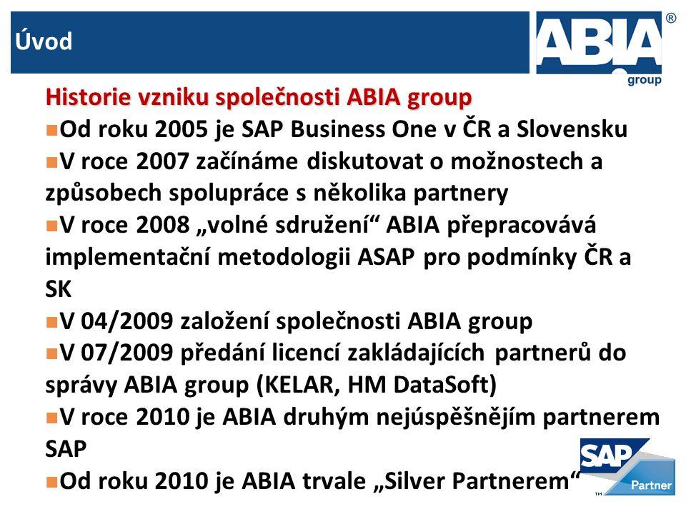 """Úvod Historie vzniku společnosti ABIA group  Od roku 2005 je SAP Business One v ČR a Slovensku  V roce 2007 začínáme diskutovat o možnostech a způsobech spolupráce s několika partnery  V roce 2008 """"volné sdružení ABIA přepracovává implementační metodologii ASAP pro podmínky ČR a SK  V 04/2009 založení společnosti ABIA group  V 07/2009 předání licencí zakládajících partnerů do správy ABIA group (KELAR, HM DataSoft)  V roce 2010 je ABIA druhým nejúspěšnějím partnerem SAP  Od roku 2010 je ABIA trvale """"Silver Partnerem"""
