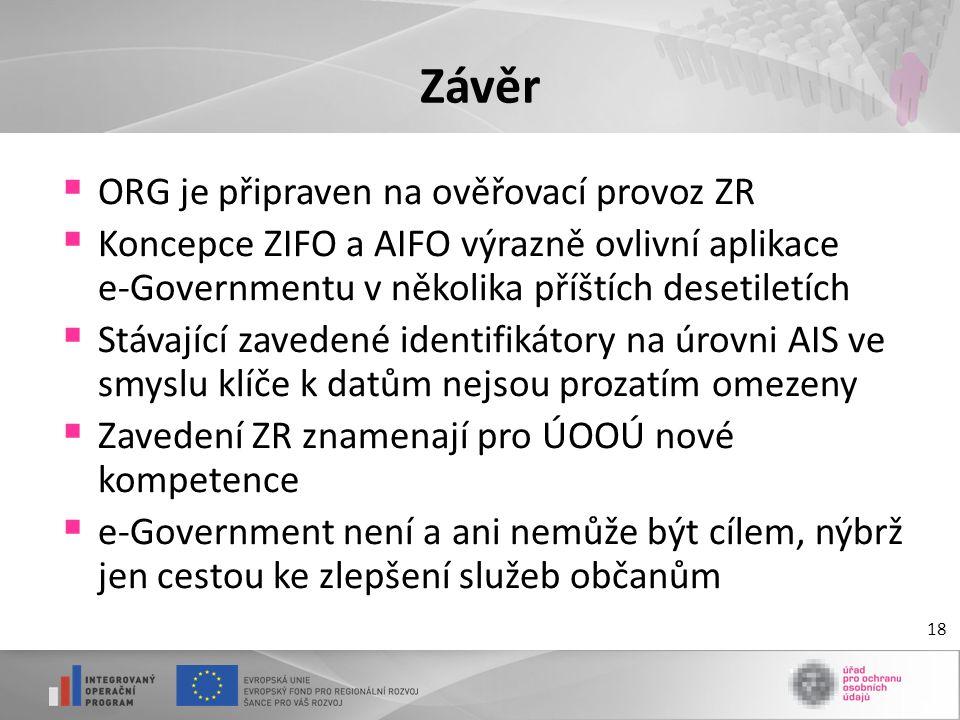 18 Závěr  ORG je připraven na ověřovací provoz ZR  Koncepce ZIFO a AIFO výrazně ovlivní aplikace e-Governmentu v několika příštích desetiletích  St