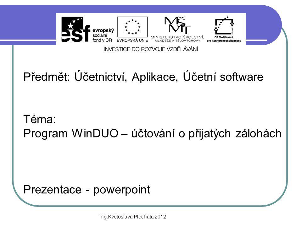 Předmět: Účetnictví, Aplikace, Účetní software Téma: Program WinDUO – účtování o přijatých zálohách Prezentace - powerpoint ing.Květoslava Plechatá 20