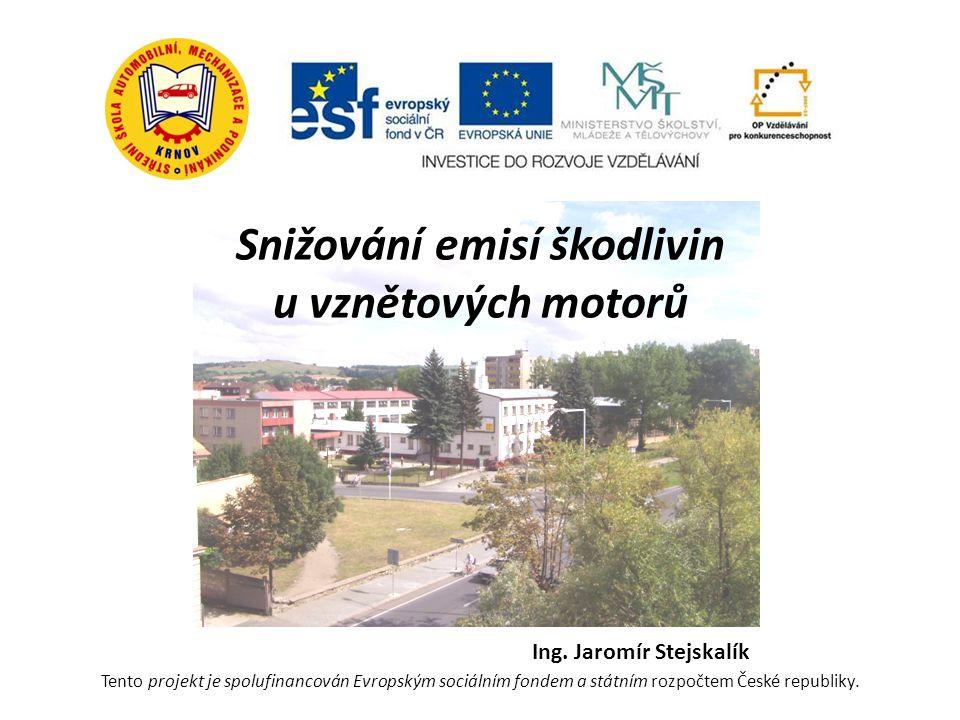 Snižování emisí škodlivin u vznětových motorů Ing. Jaromír Stejskalík Tento projekt je spolufinancován Evropským sociálním fondem a státním rozpočtem