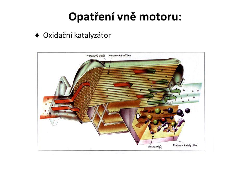 Opatření vně motoru: ♦ Oxidační katalyzátor