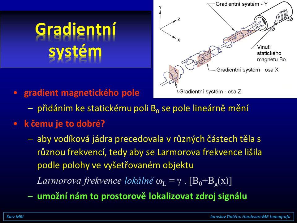 •k čemu slouží? –ke korekci nehomogenit statického magnetického pole B 0 •k čemu je nám to dobré? –pro kvalitní MR zobrazení potřebujeme co nejdokonal