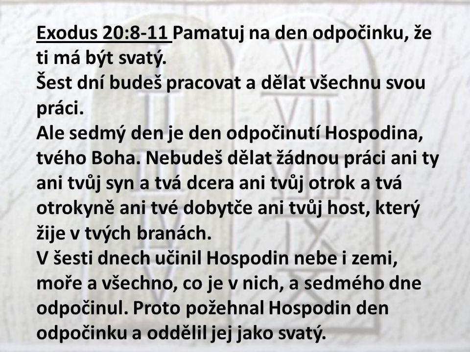 Exodus 20:8-11 Pamatuj na den odpočinku, že ti má být svatý.