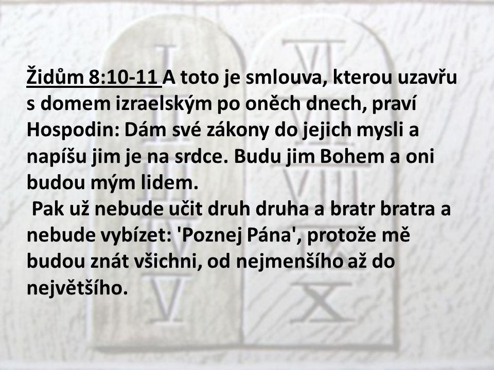 Židům 8:10-11 A toto je smlouva, kterou uzavřu s domem izraelským po oněch dnech, praví Hospodin: Dám své zákony do jejich mysli a napíšu jim je na srdce.