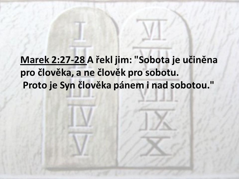 Marek 2:27-28 A řekl jim: Sobota je učiněna pro člověka, a ne člověk pro sobotu.