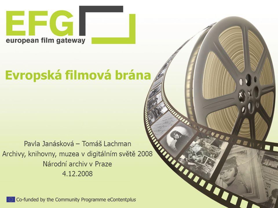 Evropská filmová brána Pavla Janásková – Tomáš Lachman Archivy, knihovny, muzea v digitálním světě 2008 Národní archiv v Praze 4.12.2008