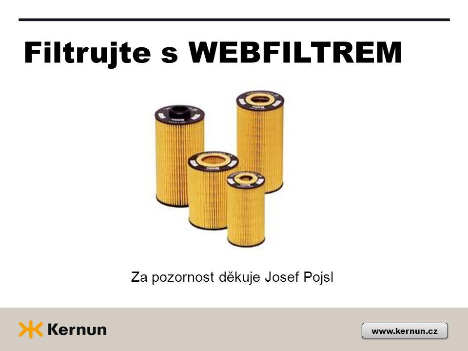 Filtrujte s WEBFILTREM Za pozornost děkuje Josef Pojsl www.kernun.cz