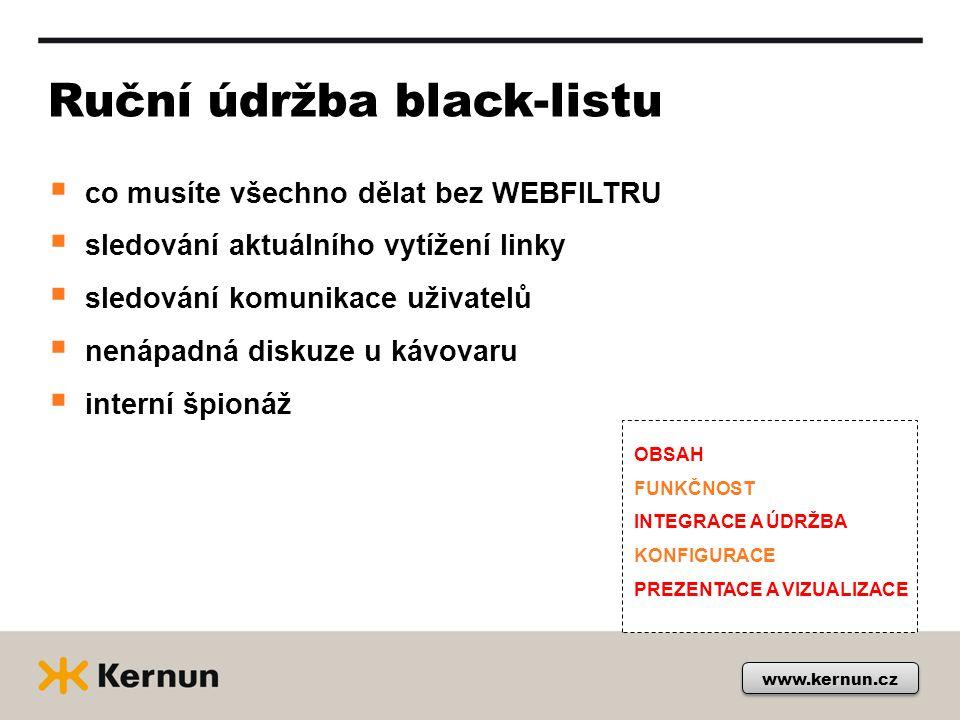 www.kernun.cz Ruční údržba black-listu  co musíte všechno dělat bez WEBFILTRU  sledování aktuálního vytížení linky  sledování komunikace uživatelů  nenápadná diskuze u kávovaru  interní špionáž OBSAH FUNKČNOST INTEGRACE A ÚDRŽBA KONFIGURACE PREZENTACE A VIZUALIZACE