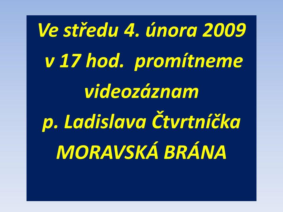 Ve středu 4. února 2009 v 17 hod. promítneme videozáznam p. Ladislava Čtvrtníčka MORAVSKÁ BRÁNA
