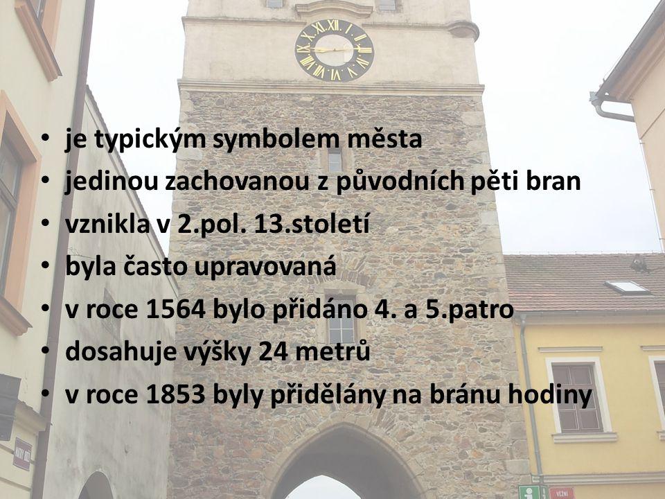 • je typickým symbolem města • jedinou zachovanou z původních pěti bran • vznikla v 2.pol.