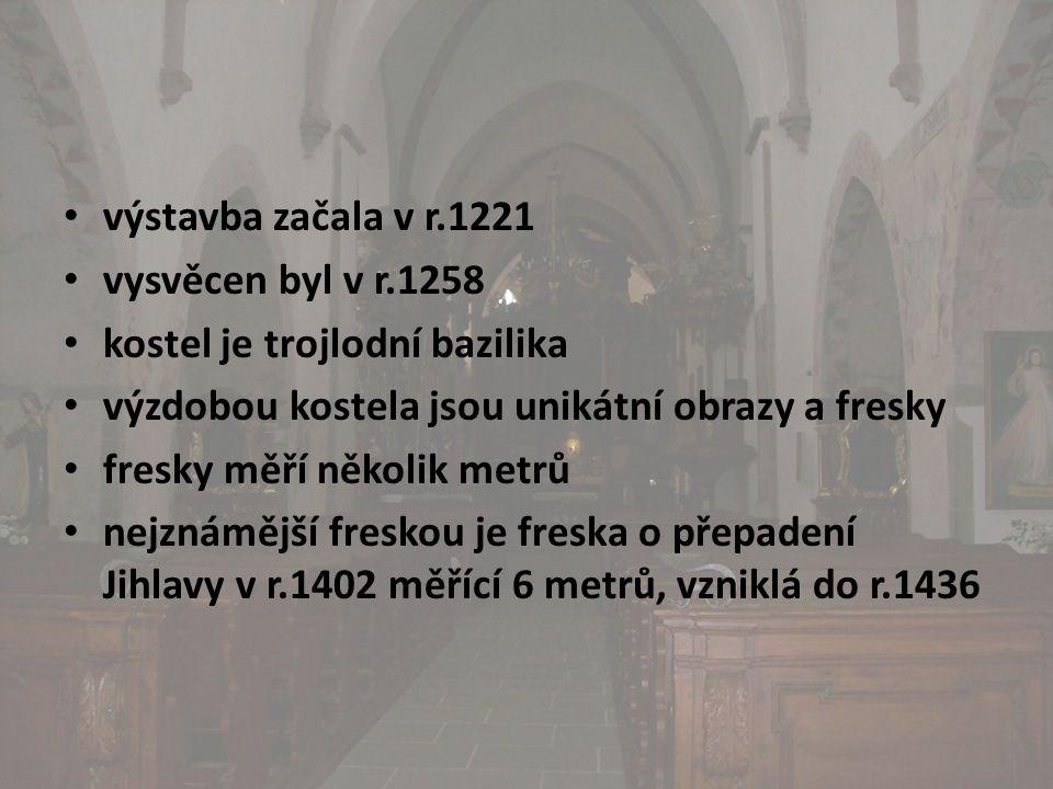 • výstavba začala v r.1221 • vysvěcen byl v r.1258 • kostel je trojlodní bazilika • výzdobou kostela jsou unikátní obrazy a fresky • fresky měří několik metrů • nejznámější freskou je freska o přepadení Jihlavy v r.1402 měřící 6 metrů, vzniklá do r.1436