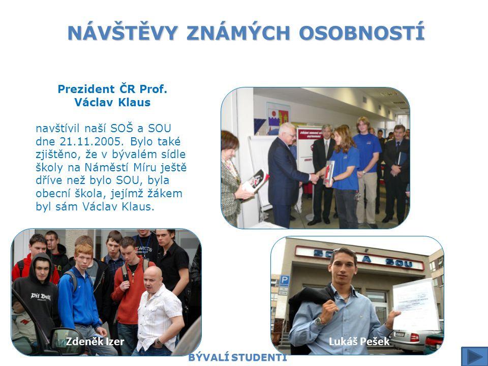 NÁVŠTĚVY ZNÁMÝCH OSOBNOSTÍ Prezident ČR Prof. Václav Klaus navštívil naší SOŠ a SOU dne 21.11.2005. Bylo také zjištěno, že v bývalém sídle školy na Ná
