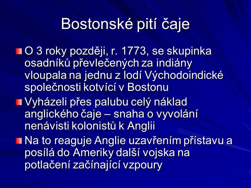 Bostonské pití čaje O 3 roky později, r. 1773, se skupinka osadníků převlečených za indiány vloupala na jednu z lodí Východoindické společnosti kotvíc