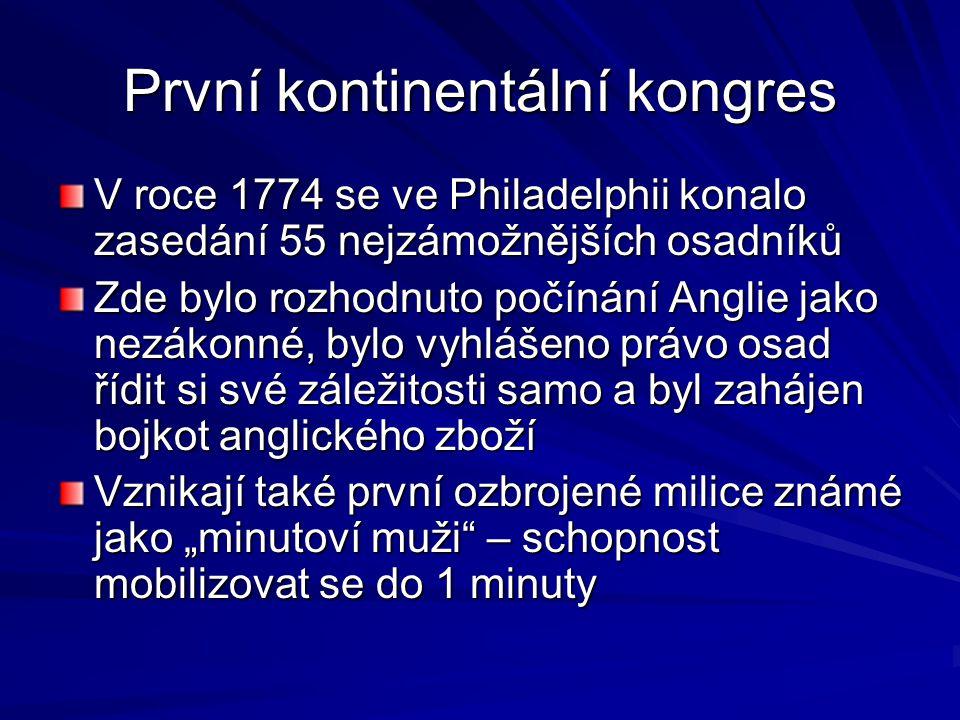 První kontinentální kongres V roce 1774 se ve Philadelphii konalo zasedání 55 nejzámožnějších osadníků Zde bylo rozhodnuto počínání Anglie jako nezáko