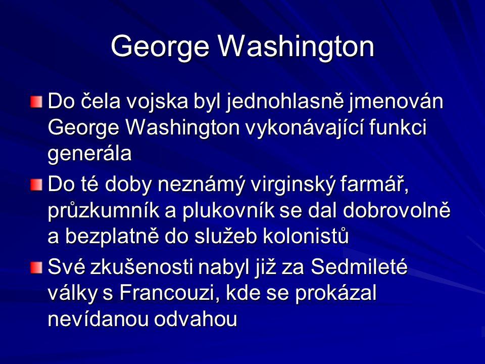 George Washington Do čela vojska byl jednohlasně jmenován George Washington vykonávající funkci generála Do té doby neznámý virginský farmář, průzkumn