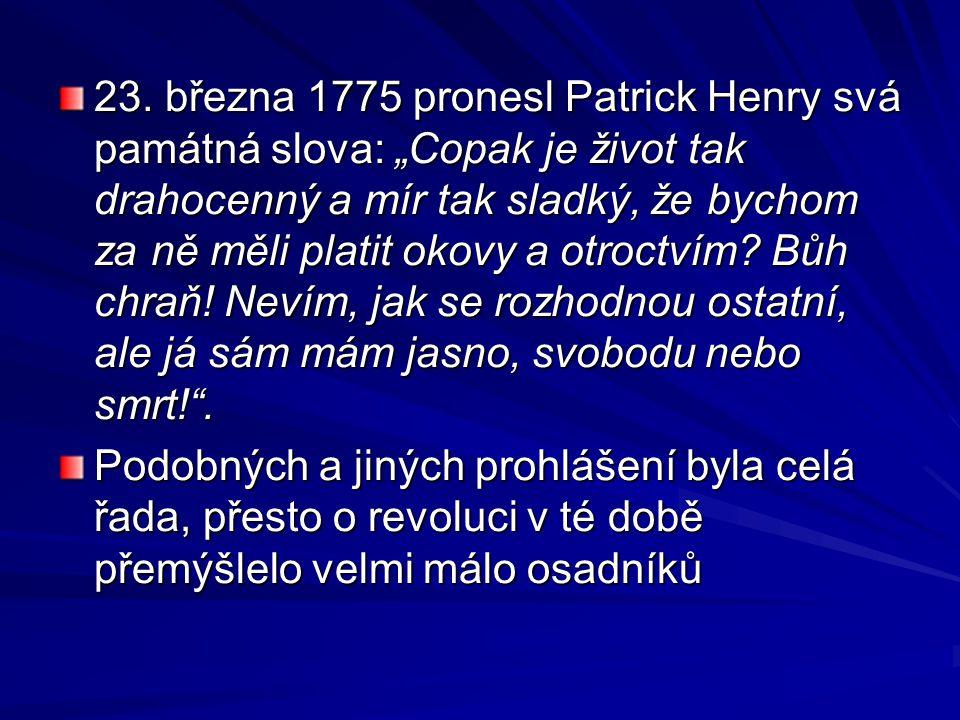 """23. března 1775 pronesl Patrick Henry svá památná slova: """"Copak je život tak drahocenný a mír tak sladký, že bychom za ně měli platit okovy a otroctví"""