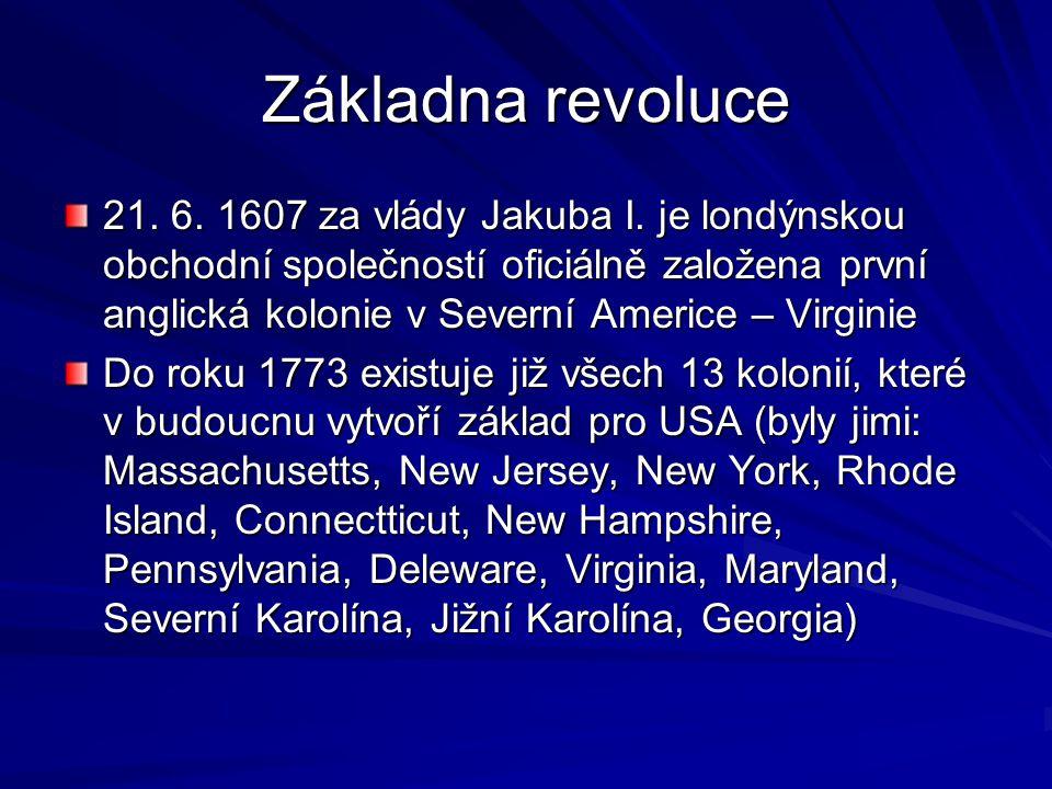 Základna revoluce 21. 6. 1607 za vlády Jakuba I. je londýnskou obchodní společností oficiálně založena první anglická kolonie v Severní Americe – Virg