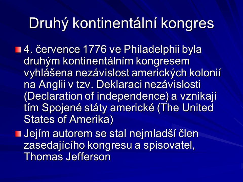 Druhý kontinentální kongres 4. července 1776 ve Philadelphii byla druhým kontinentálním kongresem vyhlášena nezávislost amerických kolonií na Anglii v