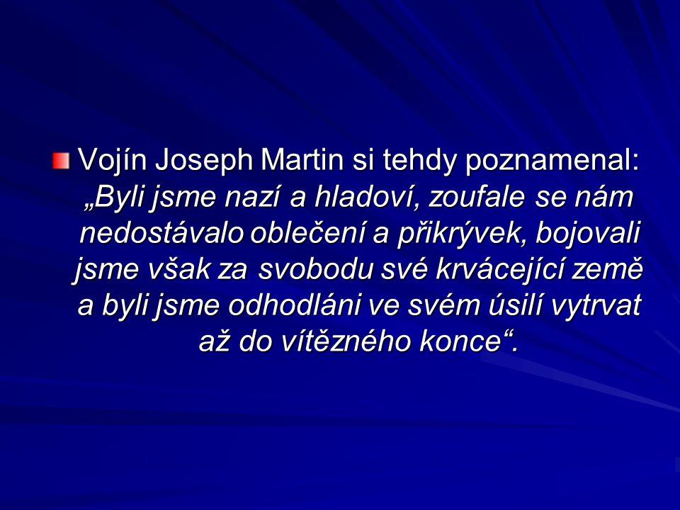 """Vojín Joseph Martin si tehdy poznamenal: """"Byli jsme nazí a hladoví, zoufale se nám nedostávalo oblečení a přikrývek, bojovali jsme však za svobodu své"""