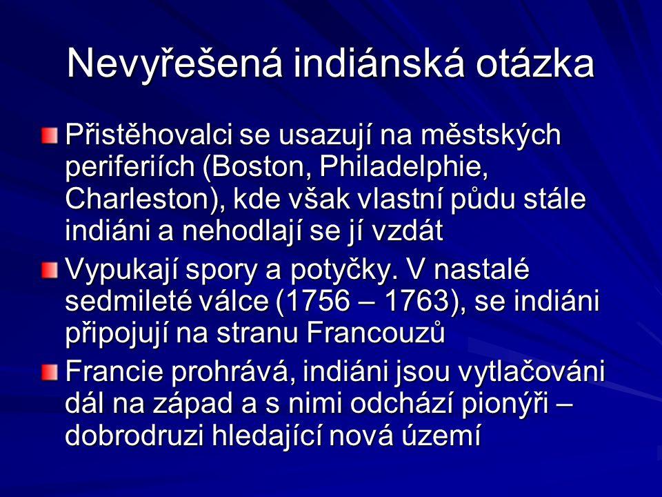 Nevyřešená indiánská otázka Přistěhovalci se usazují na městských periferiích (Boston, Philadelphie, Charleston), kde však vlastní půdu stále indiáni