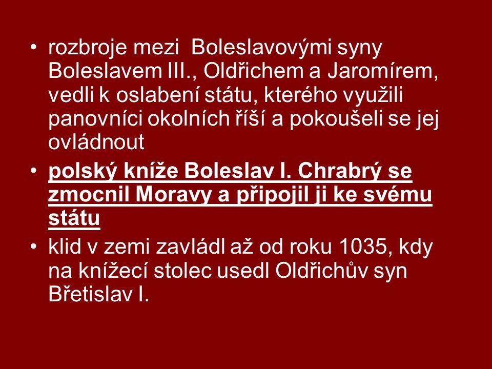 •rozbroje mezi Boleslavovými syny Boleslavem III., Oldřichem a Jaromírem, vedli k oslabení státu, kterého využili panovníci okolních říší a pokoušeli se jej ovládnout •polský kníže Boleslav I.