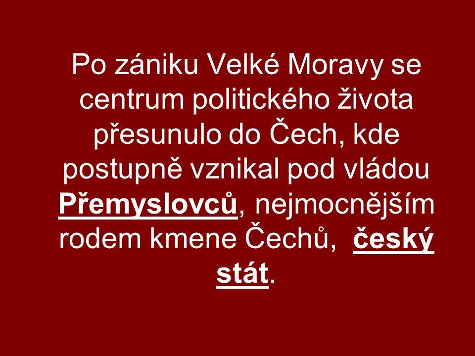 Po zániku Velké Moravy se centrum politického života přesunulo do Čech, kde postupně vznikal pod vládou Přemyslovců, nejmocnějším rodem kmene Čechů, český stát.
