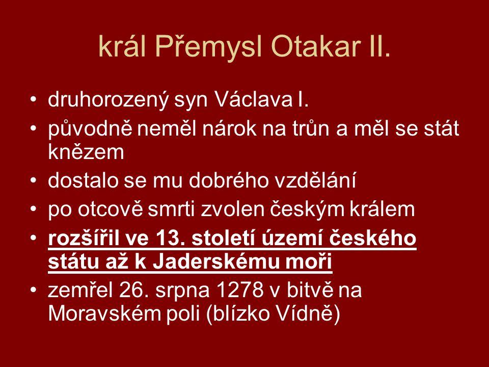 král Přemysl Otakar II.•druhorozený syn Václava I.