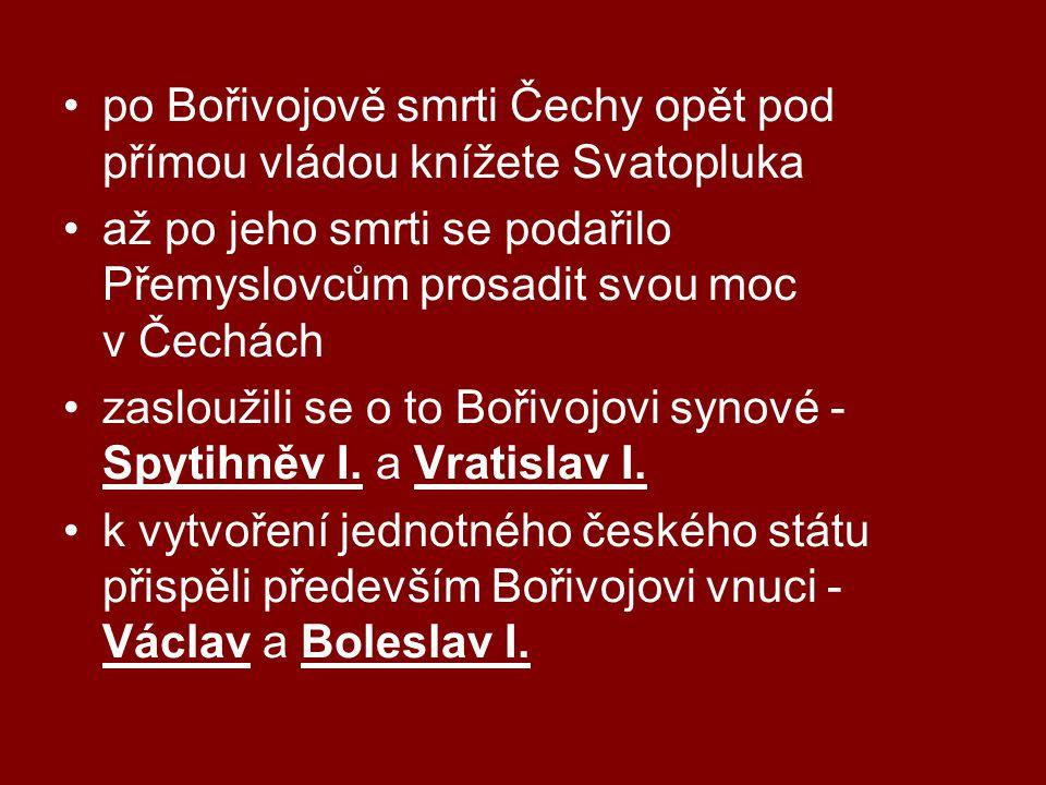 •po Bořivojově smrti Čechy opět pod přímou vládou knížete Svatopluka •až po jeho smrti se podařilo Přemyslovcům prosadit svou moc v Čechách •zasloužili se o to Bořivojovi synové - Spytihněv I.