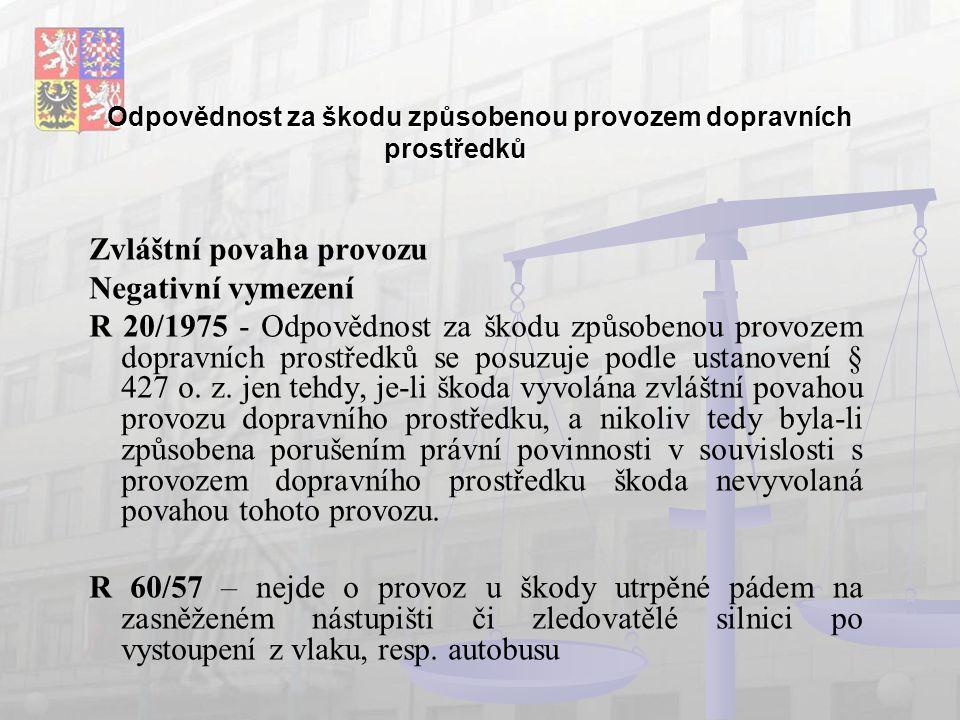 Odpovědnost za škodu způsobenou provozem dopravních prostředků Zvláštní povaha provozu Negativní vymezení R 20/1975 - Odpovědnost za škodu způsobenou provozem dopravních prostředků se posuzuje podle ustanovení § 427 o.