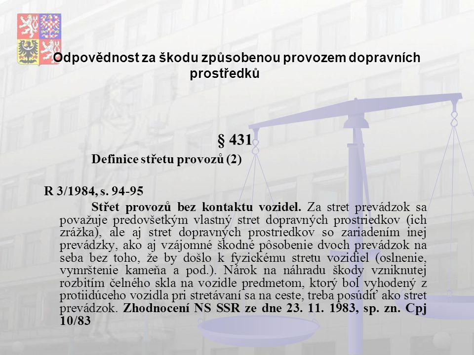 Odpovědnost za škodu způsobenou provozem dopravních prostředků § 431 Definice střetu provozů (2) R 3/1984, s.