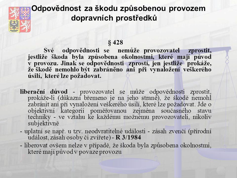 Odpovědnost za škodu způsobenou provozem dopravních prostředků § 428 Své odpovědnosti se nemůže provozovatel zprostit, jestliže škoda byla způsobena okolnostmi, které mají původ v provozu.