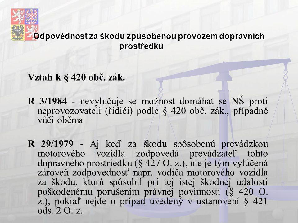 Odpovědnost za škodu způsobenou provozem dopravních prostředků § 431 Způsob vypořádání: R 64/1972 Odpovědnost za škodu způsobenou provozem dopravních prostředků), které upravuje odpovědnost provozovatelů i vypořádání mezi nimi, navazuje na právní úpravu objektivní odpovědnosti podle ustanovení § 427 a § 428 o.