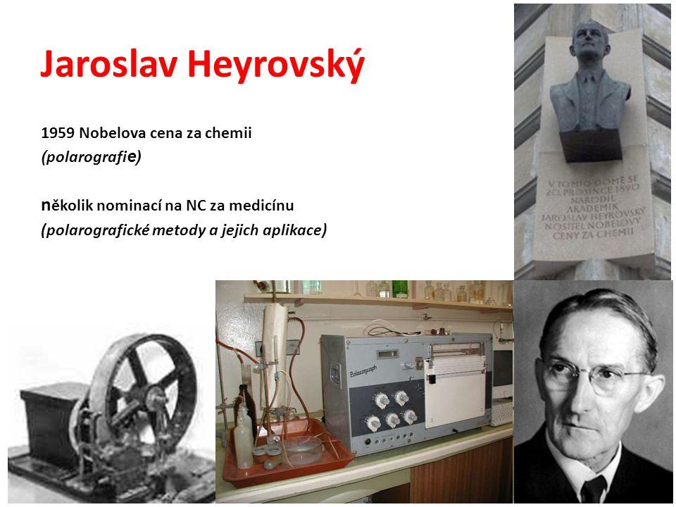 Jaroslav Heyrovský 1959 Nobelova cena za chemii ( polarografi e) n ěkolik nominací na NC za medicínu (polarografické metody a jejich aplikace)