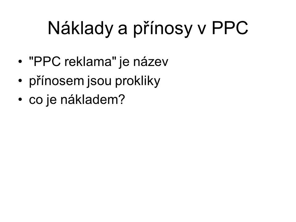 Náklady a přínosy v PPC •