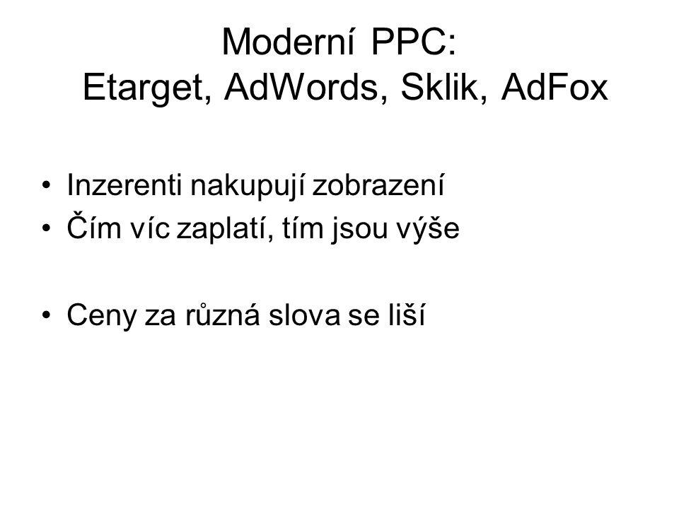 Moderní PPC: Etarget, AdWords, Sklik, AdFox •Inzerenti nakupují zobrazení •Čím víc zaplatí, tím jsou výše •Ceny za různá slova se liší