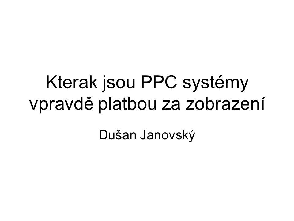 Kterak jsou PPC systémy vpravdě platbou za zobrazení Dušan Janovský