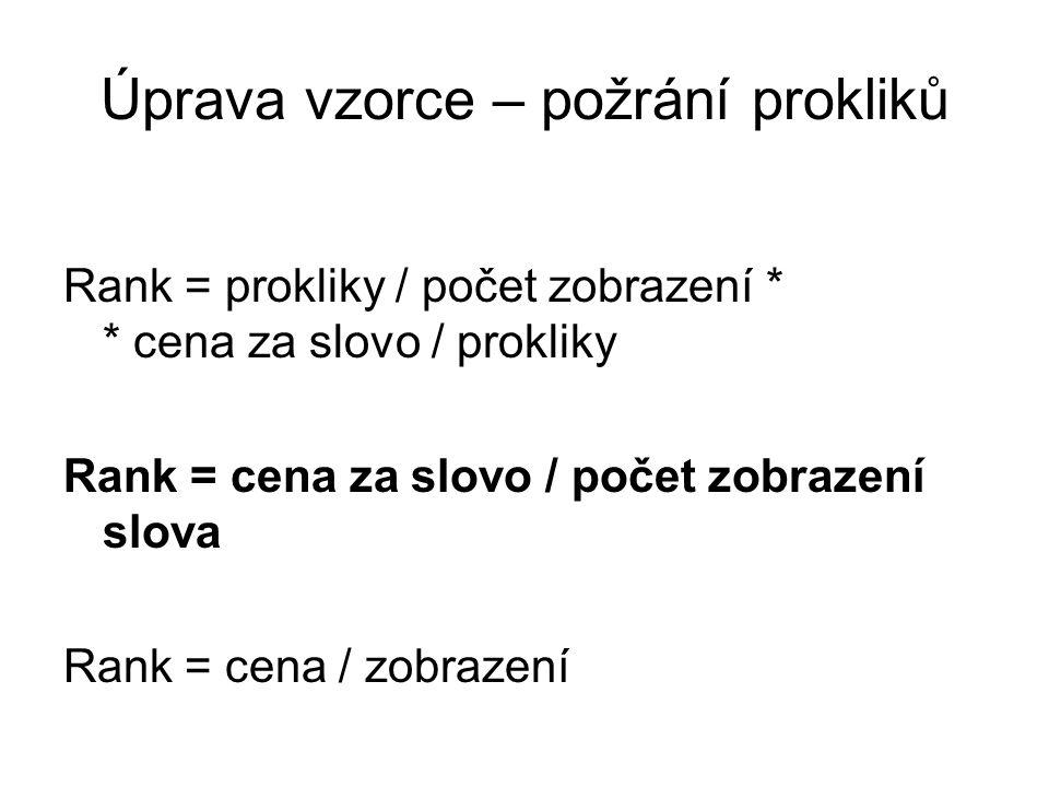 Úprava vzorce – požrání prokliků Rank = prokliky / počet zobrazení * * cena za slovo / prokliky Rank = cena za slovo / počet zobrazení slova Rank = ce