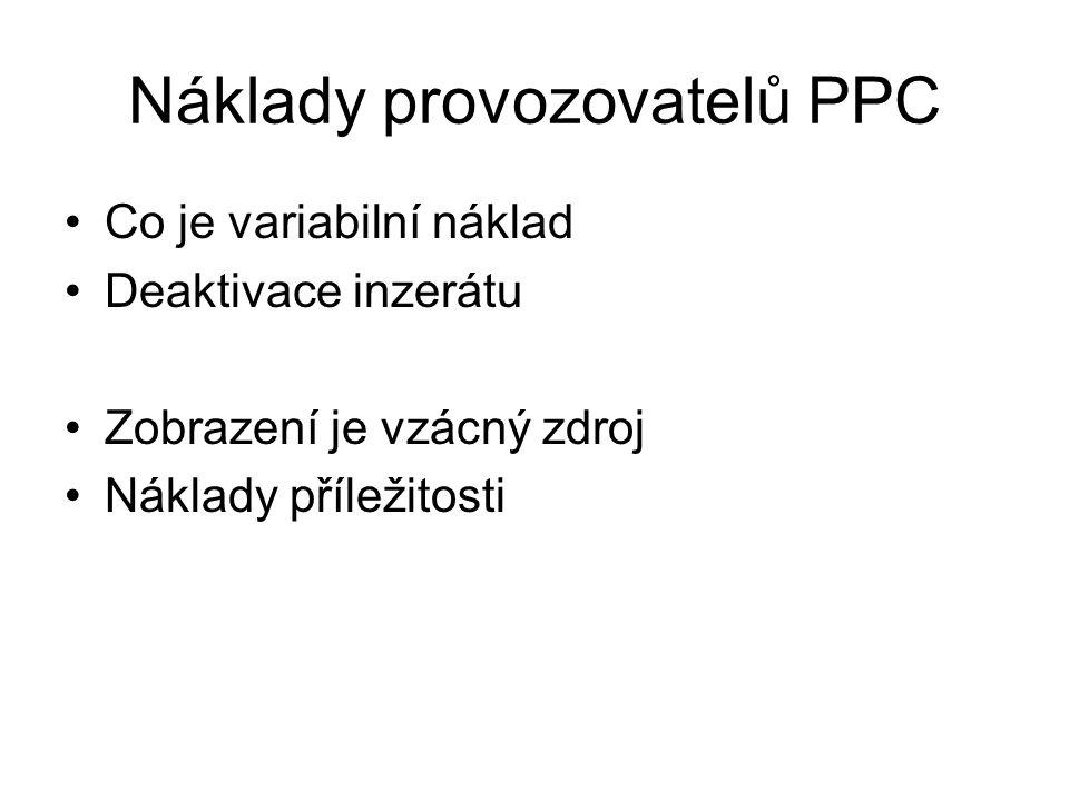 Náklady provozovatelů PPC •Co je variabilní náklad •Deaktivace inzerátu •Zobrazení je vzácný zdroj •Náklady příležitosti