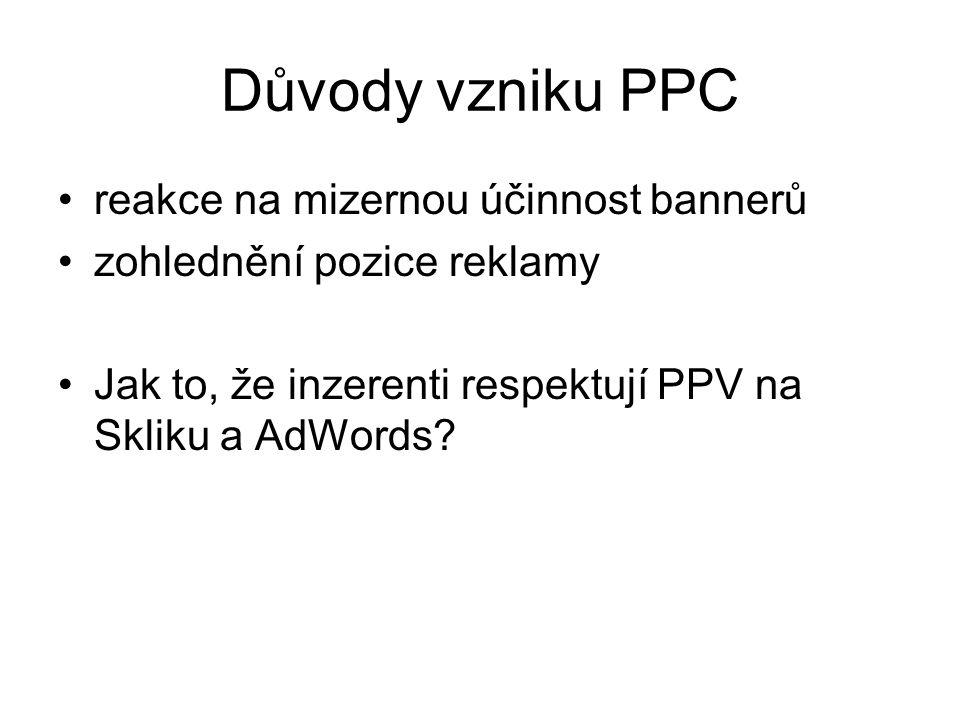 Důvody vzniku PPC •reakce na mizernou účinnost bannerů •zohlednění pozice reklamy •Jak to, že inzerenti respektují PPV na Skliku a AdWords?