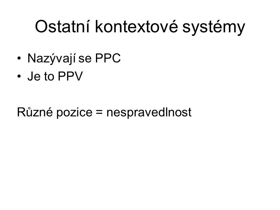 Ostatní kontextové systémy •Nazývají se PPC •Je to PPV Různé pozice = nespravedlnost