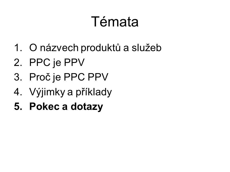 Témata 1.O názvech produktů a služeb 2.PPC je PPV 3.Proč je PPC PPV 4.Výjimky a příklady 5.Pokec a dotazy