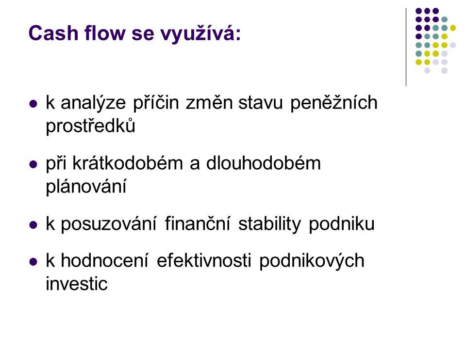 Cash flow se využívá:  k analýze příčin změn stavu peněžních prostředků  při krátkodobém a dlouhodobém plánování  k posuzování finanční stability p