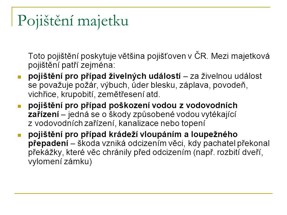 Pojištění majetku Toto pojištění poskytuje většina pojišťoven v ČR. Mezi majetková pojištění patří zejména:  pojištění pro případ živelných událostí
