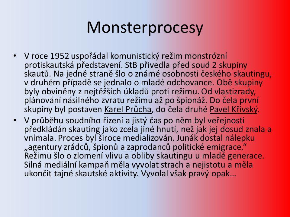 Monsterprocesy • V roce 1952 uspořádal komunistický režim monstrózní protiskautská představení. StB přivedla před soud 2 skupiny skautů. Na jedné stra